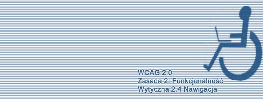 Kompendium WCAG 2.0: Wytyczna 2.4 Nawigacja