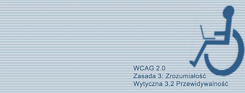 Kompendium WCAG 2.0: Wytyczna 3.2 Przewidywalność