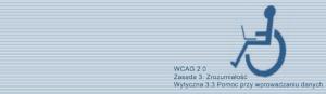 Kompendium WCAG 2.0: Wytyczna 3.3 Pomoc przy wprowadzaniu danych